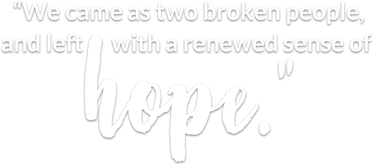 "Text says ""we-came as two broken people and-left-with-hope"